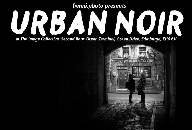 Urban Noir. #Photo #Exhibition henni.photo @ The Image Collective @imagecollectiv3 #Edinburgh